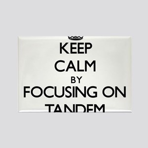 Keep Calm by focusing on Tandem Magnets
