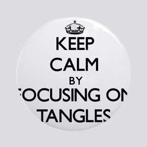 Keep Calm by focusing on Tangles Ornament (Round)