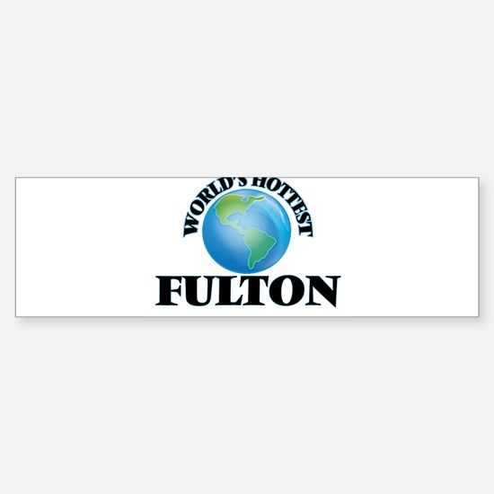 World's hottest Fulton Bumper Bumper Bumper Sticker