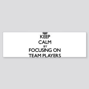 Keep Calm by focusing on Team Playe Bumper Sticker
