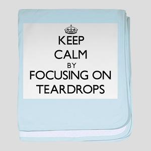 Keep Calm by focusing on Teardrops baby blanket