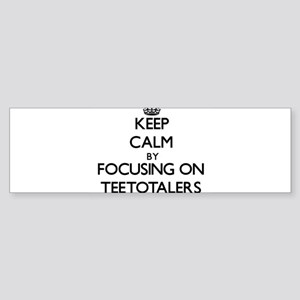 Keep Calm by focusing on Teetotaler Bumper Sticker