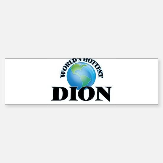 World's hottest Dion Bumper Bumper Bumper Sticker