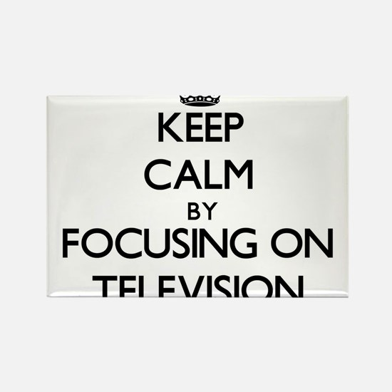 Keep Calm by focusing on Television Magnets