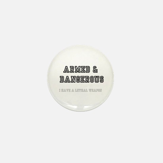ARMED DANGEROUS - I HAVE A LETHAL WE Mini Button