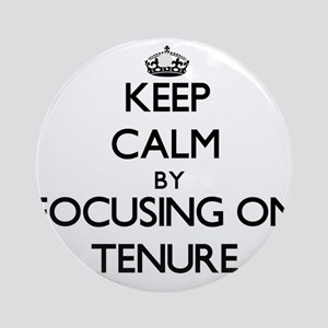 Keep Calm by focusing on Tenure Ornament (Round)