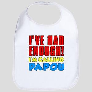 Had Enough Calling Papou Bib