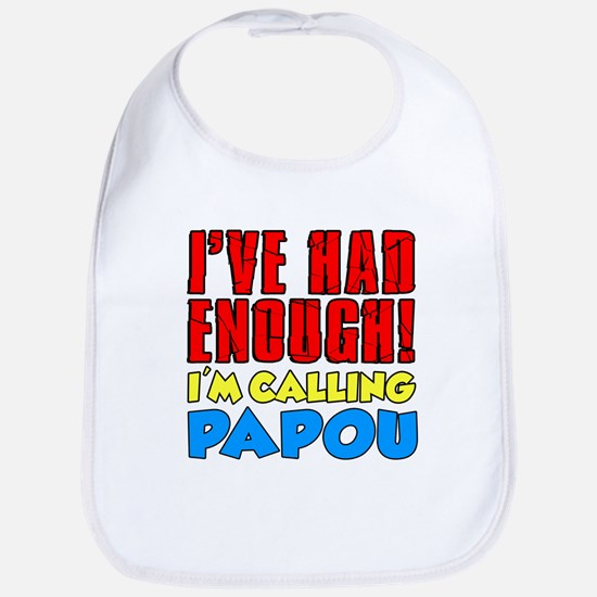Had Enough Calling Papou Bib