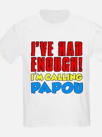 Had Enough Calling Papou T-Shirt