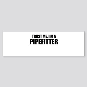 Trust Me, I'm A Pipefitter Bumper Sticker
