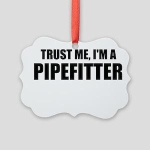 Trust Me, I'm A Pipefitter Ornament