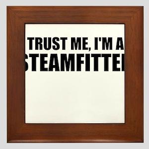 Trust Me, I'm A Steamfitter Framed Tile
