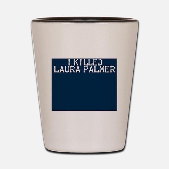 i killed laura palmer Shot Glass
