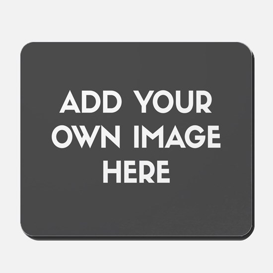 Add Your Own Image Mousepad