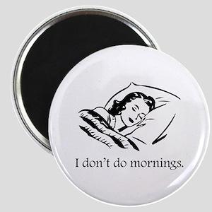 I Don't Do Mornings Magnet