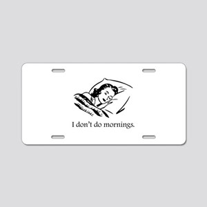 I Don't Do Mornings Aluminum License Plate
