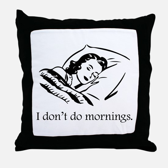 I Don't Do Mornings Throw Pillow