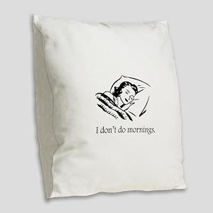 I Don't Do Mornings Burlap Throw Pillow