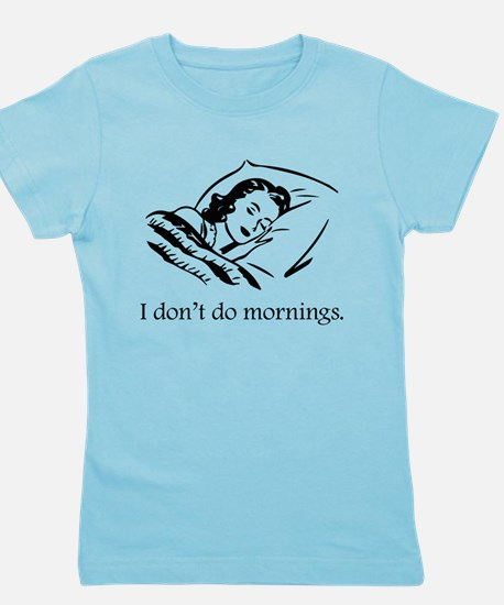 I Don't Do Mornings Girl's Tee