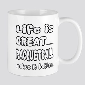 Life is Great.. Racquetball Make 11 oz Ceramic Mug