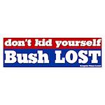 Don't Kid Yourself Bush Lost Bumper Sticker