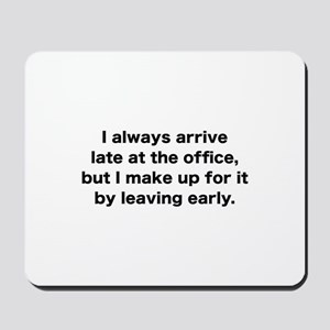 I Always Arrive Late At The Office Mousepad