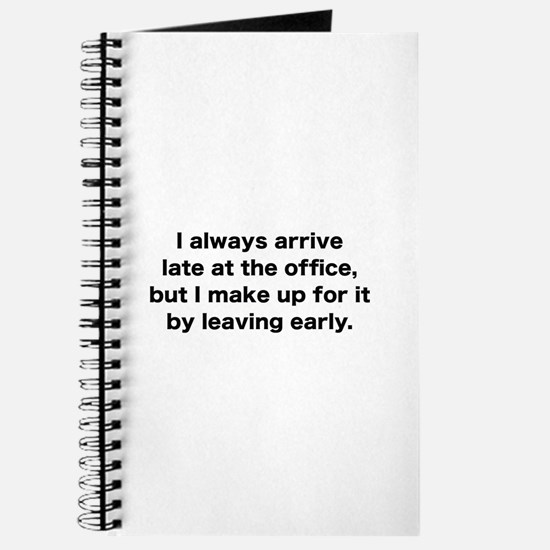 I Always Arrive Late At The Office Journal