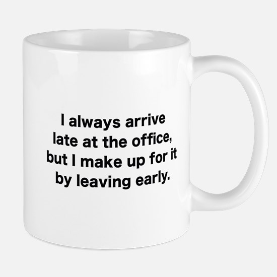 I Always Arrive Late At The Office Mug