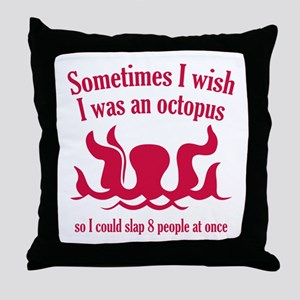 Sometimes I Wish I Was An Octopus Throw Pillow