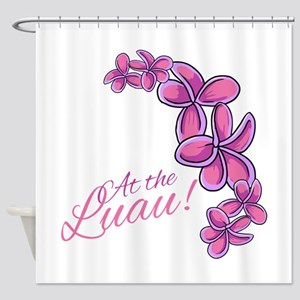 At The Luau! Shower Curtain