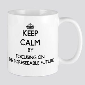 Keep Calm by focusing on The Foreseeable Futu Mugs