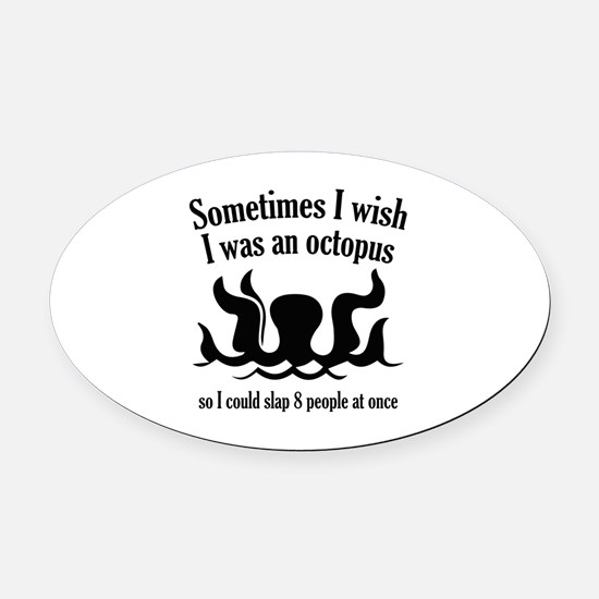Sometimes I Wish I Was An Octopus Oval Car Magnet
