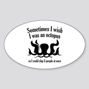 Sometimes I Wish I Was An Octopus Sticker (Oval)