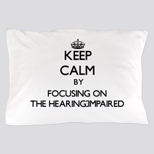 Keep Calm by focusing on The Hearing-I Pillow Case