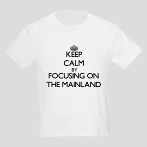 Keep Calm by focusing on The Mainland T-Shirt