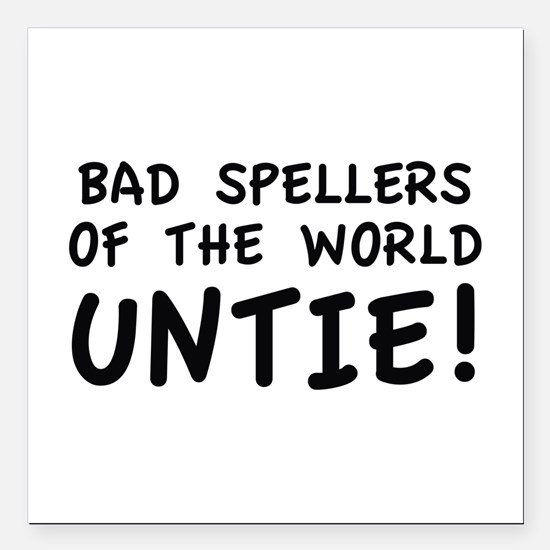 Bad Spellers Of The World Untie! Square Car Magnet