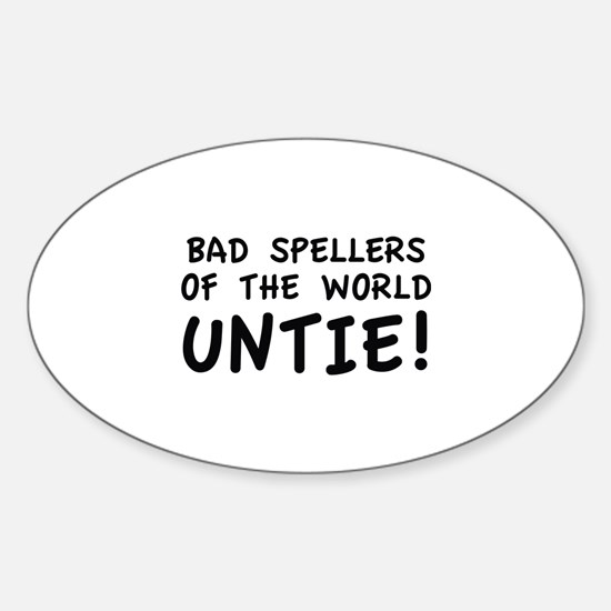 Bad Spellers Of The World Untie! Sticker (Oval)