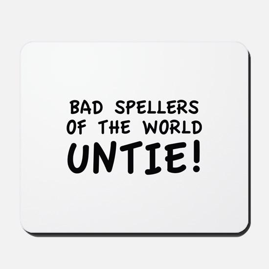 Bad Spellers Of The World Untie! Mousepad