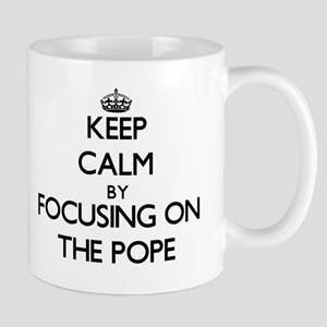 Keep Calm by focusing on The Pope Mugs