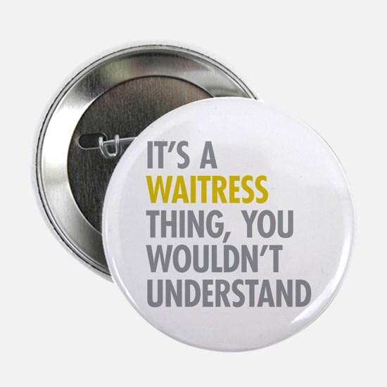 "Its A Waitress Thing 2.25"" Button"