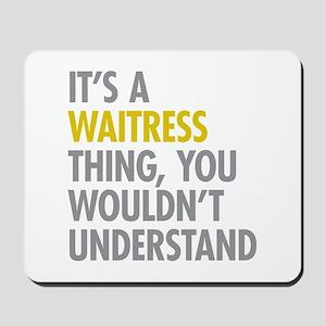 Its A Waitress Thing Mousepad