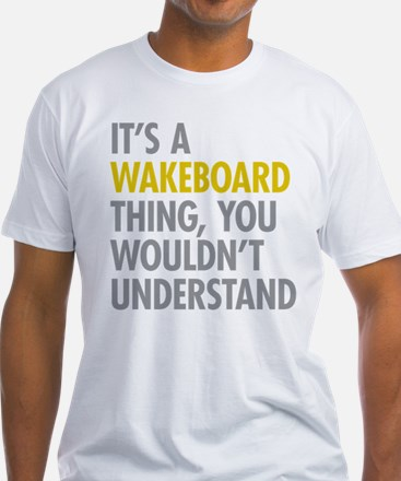Its A Wakeboard Thing Shirt