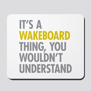 Its A Wakeboard Thing Mousepad