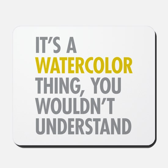 Its A Watercolor Thing Mousepad