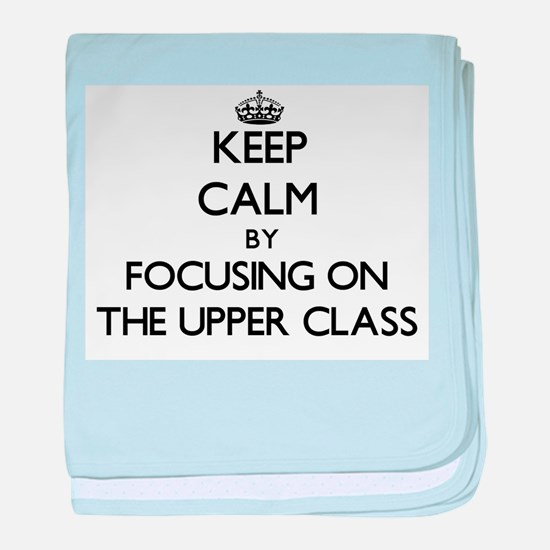 Keep Calm by focusing on The Upper Cl baby blanket