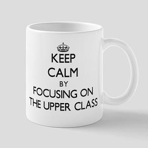 Keep Calm by focusing on The Upper Class Mugs