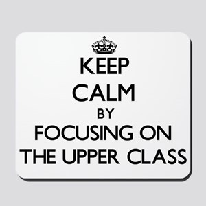 Keep Calm by focusing on The Upper Class Mousepad