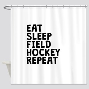 Eat Sleep Field Hockey Repeat Shower Curtain