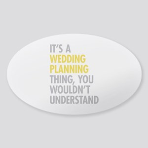 Its A Wedding Planning Thing Sticker (Oval)