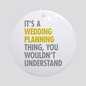 Its A Wedding Planning Thing Ornament (Round)